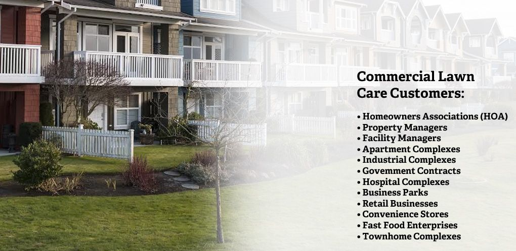 Commercial lawn care customers.